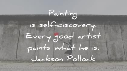 art-quotes-painting-is-self-discovery-every-good-artist-paints-what-he-is-jackson-pollock-banksy-wisdom-quotes